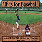 B Is for Baseball: A Fun Way to Learn Your Alphabet!: ABC Sports Books, Volume 1 | Harry Barker