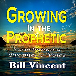 Growing in the Prophetic Audiobook