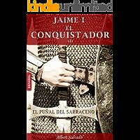 EL PUÑAL DEL SARRACENO (JAIME I EL CONQUISTADOR nº 1)