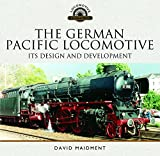 The German Pacific Locomotive: Its Design and Development (Locomotive Portfolio Series)