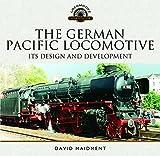 The German Pacific Locomotive: Its Design and Development (Locomotive Portfolio)