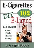 E-Cigarettes 102: DIY E-Liquid (E-Cigarettes 101)