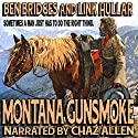 Montana Gunsmoke: A Ben Bridges Western Audiobook by Ben Bridges, Link Hullar Narrated by Chaz Allen