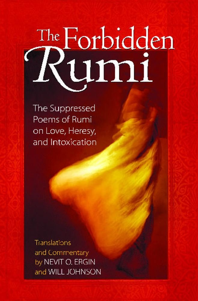 Download The Forbidden Rumi: The Suppressed Poems of Rumi on Love, Heresy, and Intoxication ebook