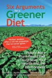 Six Arguments for a Greener Diet : How a Plant-Based Diet Could Save Your Health and the Environment, Jacobson, Michael F., 0893290491