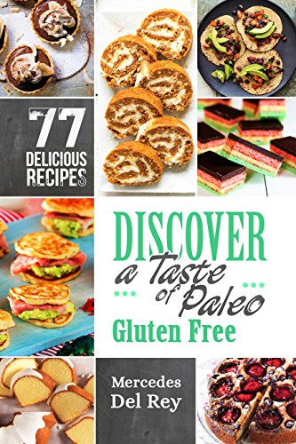 Gluten Free: Discover A Taste of Paleo Gluten Free: 77 Delicious Recipes to Improve Your Health, Lose Weight and Boost Your Health. Nutritious Meals that anyone can cook by Mercedes Del Rey