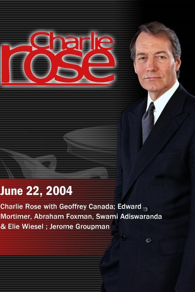Charlie Rose with Geoffrey Canada; Edward Mortimer, Abraham Foxman, Swami Adiswaranda & Elie Wiesel ; Jerome Groupman (June 22, 2004)