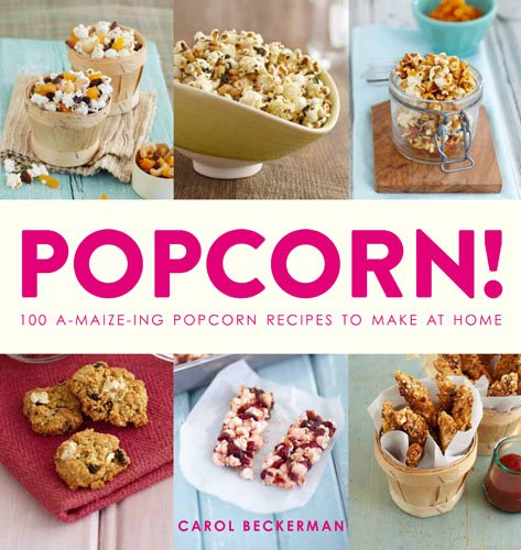 Read Online Popcorn!: 100 A-maize-ing Recipes to Make at Home ebook