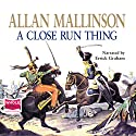A Close Run Thing Audiobook by Allan Mallinson Narrated by Errick Graham
