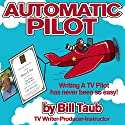Automatic Pilot Audiobook by Bill Taub Narrated by John Eastman