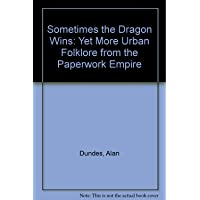 Sometimes the Dragon Wins: Yet More Urban Folklore from the Paperwork Empire