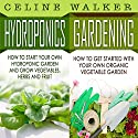 Hydroponics, Gardening: 2 in 1 Bundle: Book 1: How to Start Your Own Hydroponic Garden + Book 2: Gardening: Gardening: How to Get Started with Your Own Organic Vegetable Garden (Hydroponics for Beginners) Audiobook by Celine Walker Narrated by Elaine Kellner