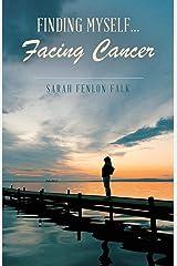 Finding Myself...Facing Cancer Paperback