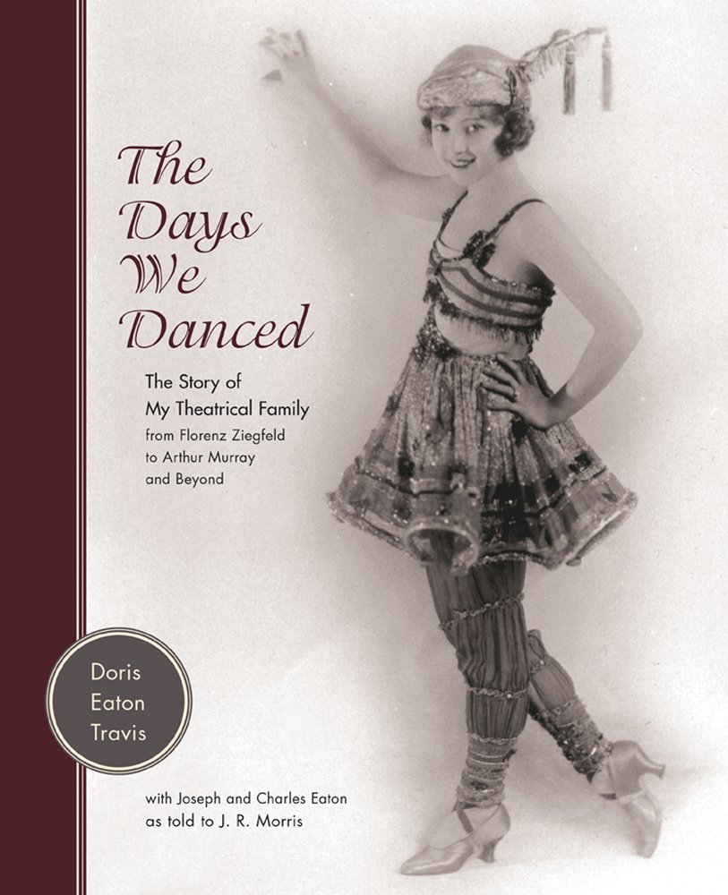 The Days We Danced: The Story of My Theatrical Family From Florenz Ziegfeld to Arthur Murray and Beyond