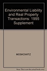 Environmental Liability and Real Property Transactions: Law and Practice, 1995 Cumulative Supplement Paperback