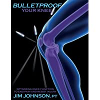 Bulletproof Your Knee: Optimizing Knee Function to End Pain and Resist Injury