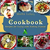 Mama Lolo's Cookbook - Recipes For Living With Kidney Disease (Mama Lolo's Cookbooks 3)