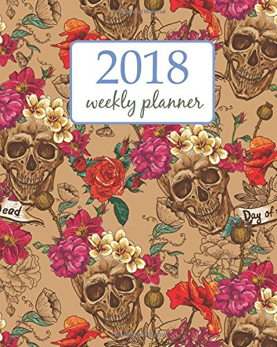 Weekly & Monthly Planner 2018: Calendar Schedule Organizer Appointment Journal Notebook To do list and Action day 8 x 10 inch Sugar Skull Sweet dead Fantasy Fairies. (Weekly Planner 2018) (Volume 14)