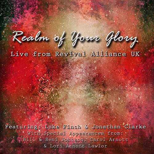 Revival Alliance UK - Realm of Your Glory 2018