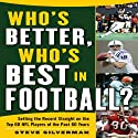Who's Better, Who's Best in Football?: Setting the Record Straight on the Top 60 NFL Players of the Past 60 Years Audiobook by Steve Silverman Narrated by Richard Allen