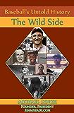 Baseball's Untold History: The Wild Side
