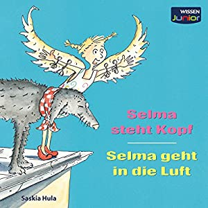 Selma steht Kopf / Selma geht in die Luft (WISSEN Junior) Hörbuch