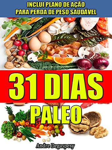 31 Dias Paleo, Dieta Paleolítica e Plano de Ação: Receitas Paleo, comida saudável, dieta e planejamento 31 dias