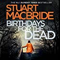 Birthdays for the Dead Audiobook by Stuart MacBride Narrated by Ian Hanmore