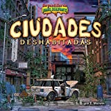 Ciudades deshabitadas / Deserted Cities (De puntillas en lugares escalofriantes) (Spanish Edition)