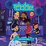 Lights, Music, Code!: Girls Who Code, Book 3   Jo Whittemore,Reshma Saujani - foreword
