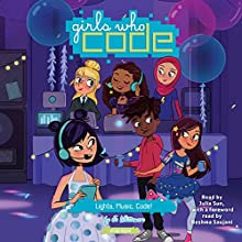 Lights, Music, Code!: Girls Who Code, Book 3 Audiobook by Jo Whittemore, Reshma Saujani - foreword Narrated by Julia Sun, Reshma Saujani - foreword
