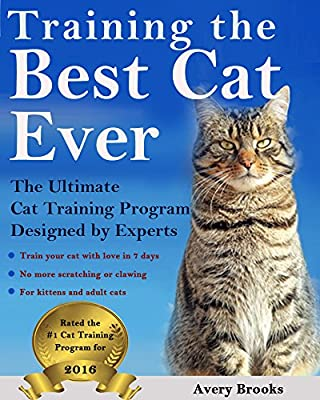 Training the Best Cat Ever: The Ultimate Cat Training Program Designed by Experts (Train Your Cat in 7 Days or less)