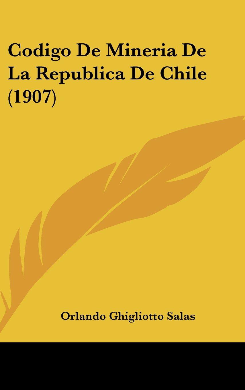 Read Online Codigo De Mineria De La Republica De Chile (1907) (Spanish Edition) ebook