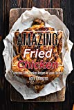 Amazing Fried Chicken: Delicious Fried Chicken Recipes to Learn Quickly