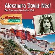 Alexandra David-Néel - Die Frau vom Dach der Welt (Abenteuer & Wissen) | Ute Welteroth