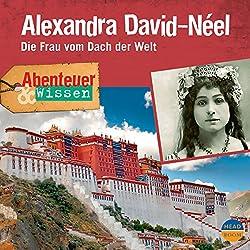 Alexandra David-Néel - Die Frau vom Dach der Welt (Abenteuer & Wissen)