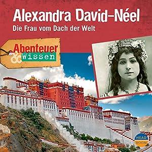 Alexandra David-Néel - Die Frau vom Dach der Welt (Abenteuer & Wissen) Hörbuch