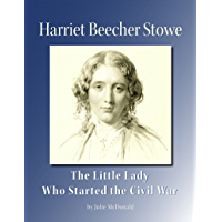 Harriet Beecher Stowe: The Little Lady Who Started the Civil War (English Edition)