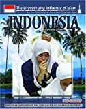 Indonesia (The Growth And Influence Of Islam: In The Nations Of Asia And Central Asia)
