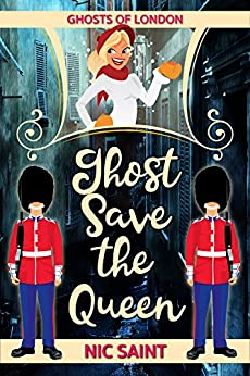 Ghost Save the Queen (Ghosts of London Book 3) by [Saint, Nic]