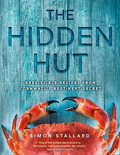 The Hidden Hut: Irresistible Recipes from Cornwall's Best-Kept Secret by Simon Stallard