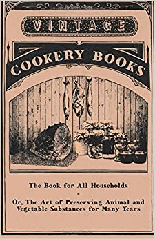 Book The Book for All Households-Or, The Art of Preserving Animal and Vegetable Substances for Many Years