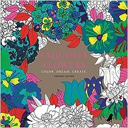 Amazon Exquisite Flowers Color Dream Create 9780316543538 Virginie Guyard Books