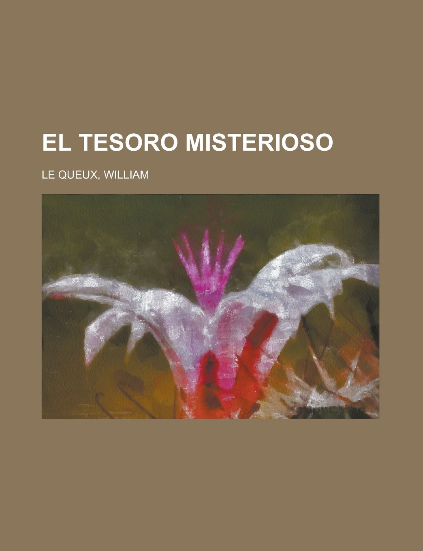 El tesoro misterioso (Spanish Edition): William Le Queux: 9781236731760: Amazon.com: Books