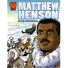 Matthew Henson: Arctic Adventurer (Graphic Biographies)