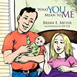What You Mean to Me, Brian E. Meyer, 1452081700