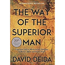 The Way of the Superior Man: A Spiritual Guide to Mastering the Challenges of Women, Work, and Sexual Desire (20th Anniversary Edition)