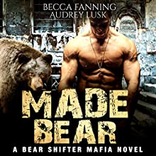 Made Bear: Mafia Bear Shifter Romance Audiobook by Becca Fanning Narrated by Audrey Lusk