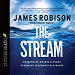 The Stream: Refreshing Hearts and Minds, Renewing Freedom's Blessings | James Robison