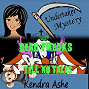 Dead Freaks Tell No Tales: Undertaker Mysteries, Book 3 | Kendra Ashe